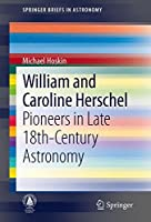 William and Caroline Herschel: Pioneers in Late 18th-Century Astronomy (SpringerBriefs in Astronomy)