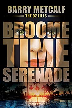 Broometime Serenade: A Gripping Crime Thriller from Down Under (The Oz Files Book 1) by [Metcalf, Barry]