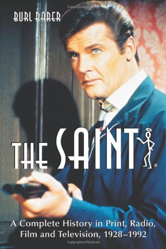 The Saint: A Complete History in Print, Radio, Film and Television of Leslie Charteris' Robin Hood of Modern Crime, Simon Templar 1928-1992