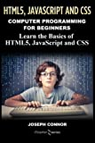 Programming: Computer Programming For Beginners: Learn The Basics Of HTML5, JavaScript & CSS (Coding, C Programming, Java Programming, Web Design, JavaScript, Python, HTML and CSS) by Joseph Connor(2016-12-09)