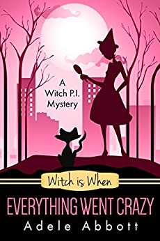 Witch Is When Everything Went Crazy (The Witch P.I. Series Book 3) by [Abbott, Adele]