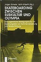Skateboarding zwischen Subkultur und Olympia: Eine jugendliche Bewegungskultur im Spannungsfeld von Kommerzialisierung und Versportlichung
