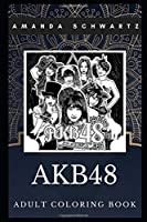 AKB48 Adult Coloring Book: Iconic Japanese Idol Group and   Famous J-Pop Band Inspired Coloring Book for Adults (AKB48 Books)