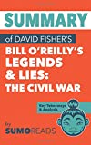 Summary of David Fisher's Bill O'Reilly's Legends and Lies: The Civil War: Key Takeaways & Analysis