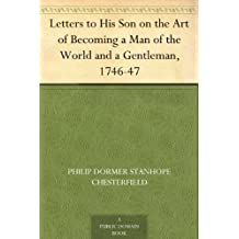 Letters to His Son on the Art of Becoming a Man of the World and a Gentleman, 1746-47