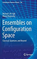 Ensembles on Configuration Space: Classical, Quantum, and Beyond (Fundamental Theories of Physics)