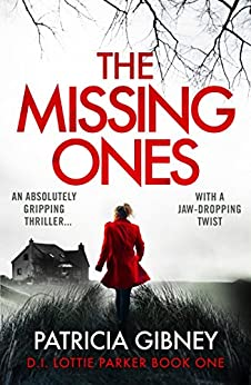 The Missing Ones: An absolutely gripping thriller with a jaw-dropping twist (Detective Lottie Parker Book 1) by [Gibney, Patricia]
