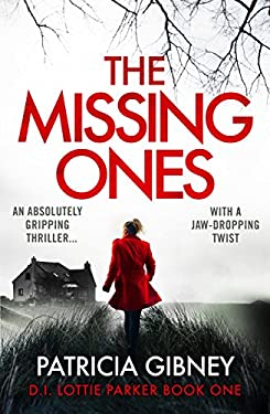 The Missing Ones: An absolutely gripping thriller with a jaw-dropping twist (Detective Lottie Parker Book 1)