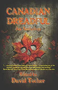 Canadian Dreadful: An Anthology by [Tocher, David, Kilpatrick, Nancy, Marceau, Caitlin, Gillies, Tyner, Frankel, Jen, Flewwelling, Pat, Kempt, Repo, Anderson, Colleen]