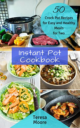 Instant Pot Cookbook:  50 Crock Pot Recipes for Easy and Healthy Meals for Two (Healthy Food Book 47) (English Edition)