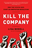 Kill the Company: End the Status Quo, Start an Innovation Revolution (English Edition) 画像