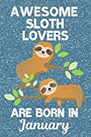 Awesome Sloth Lovers Are Born in January: Sloth Lover Gifts. This laugh out loud Funny Sloth Notebook / Sloth Journal is 6x9in size with 120 lined ruled pages, great for Birthdays & Christmas. Sloth Sloth Birthday Gifts. Unique sloth gifts.