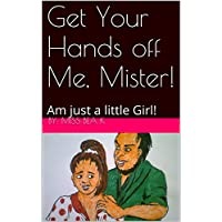 Get Your Hands off Me, Mister!: Am just a little Girl! (English Edition)