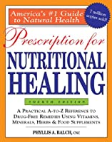 Prescription for Nutritional Healing, 4th Edition: A Practical A-to-Z Reference to Drug-Free Remedies Using Vitamins, Minerals, Herbs & Food Supplements (Prescription for Nutritional Healing: A Practical A-To-Z Reference to Drug-Free Remedies)