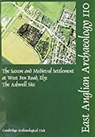 The Saxon and Medieval Settlement at West Fen Road, Ely: The Ashwell Site (East Anglian Archaeology Monograph)