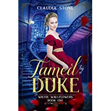 Tamed by a Duke (Wilful Wallflowers Book 1)