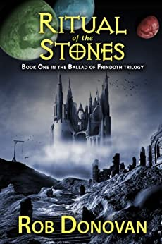 Ritual of the Stones: Book 1 in the Ballad of Frindoth by [Donovan, Rob]