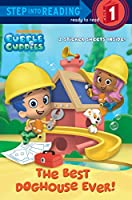 The Best Doghouse Ever! (Bubble Guppies) (Step into Reading)