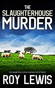 THE SLAUGHTERHOUSE MURDER an addictive crime mystery full of twists (Eric Ward Mystery Book 13)