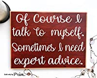 10x8 of Course I Talk to Myself Sometimes カスタム木製サイン I Need Expert Advice 面白い ユーモア I Need Therapy and Wine Princess Words of Wisdom