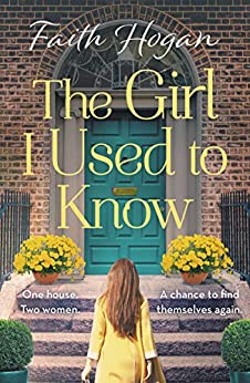 The Girl I Used to Know: A heart-wrenching and heartwarming story of two strangers and one house by [Hogan, Faith]