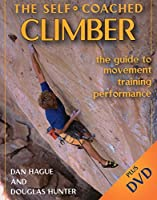 Self-Coached Climber: The Guide to Movement, Training, Performance by Dan M. Hague Douglas Hunter(2006-02-17)