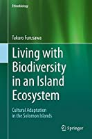 Living with Biodiversity in an Island Ecosystem: Cultural Adaptation in the Solomon Islands (Ethnobiology)