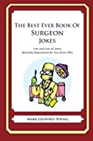 The Best Ever Book of Surgeon Jokes: Lots and Lots of Jokes Specially Repurposed for You-know-who