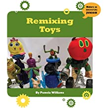 Remixing Toys (21st Century Skills Innovation Library: Makers as Innovators Junior)