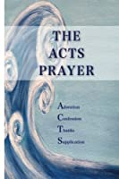 Acts Prayer: Adoration Confession Thanks Supplications [並行輸入品]