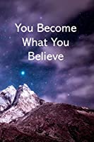YOU BECOME WHAT YOU BELIEVE: College Ruled Notebook - With Inspirational Sayings On Each Page - Stunning Mountaintop Framed In A Purplish Sky