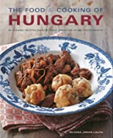 The Food & Cooking of Hungary: 65 Classic Recipes from a Great Tradition in 300 Photographs