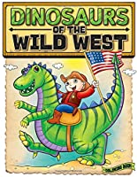 Dinosaurs of the Wild West Coloring Book: Coloring Books For Boys And Great Gift Ideas For Kids From Toddlers & Preschool, Ages 2-4 To 4-8 Years Of Age