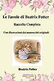 Le Favole di Betarix Potter - Raccolta completa: Con illustrazioni dai manoscritti originali (Italian Edition)