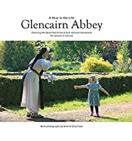 Glencairn Abbey: A Year in the Life: Charting the Daily Lives of the Only Cistercian Monastery for Women in Ireland