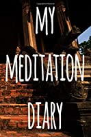 My Meditation Diary: 119 pages to record your meditations - ideal way to reflect and ideal gift for anyone who enjoys meditation!