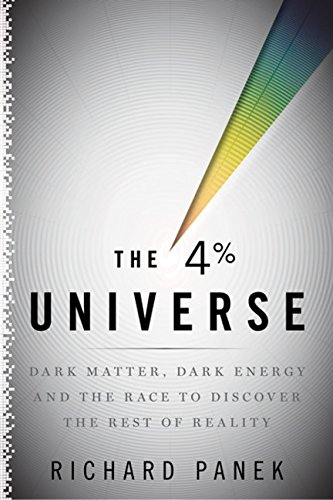 4 Percent Universe: Dark Matter, Dark Energy, and the Race to Discover the Rest of Reality