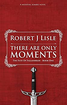 There Are Only Moments: The Fate Of Fallanbrier - Book One by [Lisle, Robert J.]
