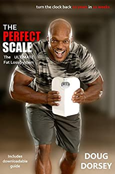The Perfect Scale: The Ultimate Fat Loss System by [Dorsey, Doug]