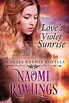 Love's Violet Sunrise: Historical Christian Romance (Eagle Harbor) by [Rawlings, Naomi]