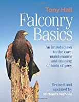Falconry Basics: An introduction to the care, maintenance and training of birds of prey