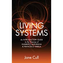 Living Systems:  An Introductory Guide to the Theories of Humberto Maturana & Francisco Varela