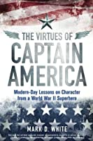 The Virtues of Captain America: Modern-Day Lessons on Character from a World War II Superhero by Unknown(2014-02-10)