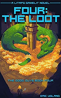 Four: The Loot: A LitRPG/Gamelit Novel (The Good Guys Book 4) by [Ugland, Eric]
