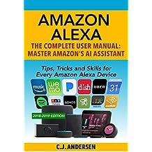 Amazon Alexa: The Complete User Manual - Tips, Tricks & Skills for Every Amazon Alexa Device (Alexa Tips and Tricks Book 2019)