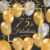75 & Fabulous Guest Book: Celebration 75th Birthday Party Keepsake Gift Book for Best Wishes and Messages from Family and Friends to Write in 123 Pages Cream Paper Glossy Cover