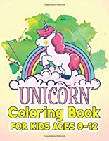 Unicorn Coloring Book for Kids Ages 8-12: Surprise Coloring Book Gifts for Girls Kids with Unicorns Magical World