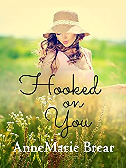 Hooked on You: a contemporary romance by [Brear, AnneMarie]