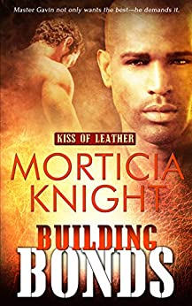 Building Bonds (Kiss of Leather Book 1) by [Knight, Morticia]