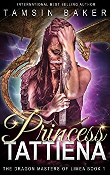 Princess Tattiena: Dragon Fantasy romance (The Dragon Masters of Limea Book 1) by [Baker, Tamsin]